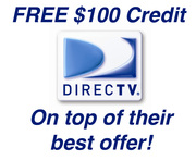 FREE $100 CREDIT ON NEW DirecTV SERVICE,  ON TOP OF THEIR BEST OFFER!